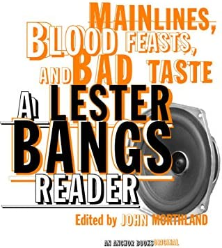 Main Lines, Blood Feasts, and Bad Taste: A Lester Bangs Reader