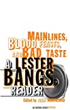 img - for Main Lines, Blood Feasts, and Bad Taste: A Lester Bangs Reader book / textbook / text book
