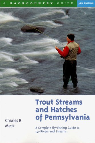 Trout Streams and Hatches of Pennsylvania; A Complete Fly-Fishing Guide to 140 Rivers and Streams (Best Trout Fishing In Nevada)