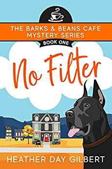 No Filter (Barks & Beans Cafe Cozy Mystery Book 1) by [Gilbert, Heather Day]