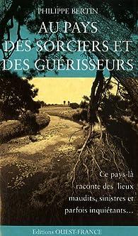 Au pays des sorciers et des guérisseurs par Philippe Bertin