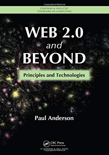 Web 2.0 and Beyond: Principles and Technologies (Chapman & Hall/CRC Textbooks in Computing)