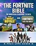 The Fortnite Bible: The Unofficial Blueprint to Both Fortnite Battle Royale and Fortnite Save the World