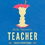 Make Yourself a Teacher: Rabbinic Tales of Mentors and Disciples | Susan Handelman