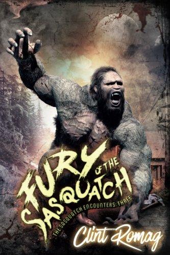 Fury of the Sasquatch (The Sasquatch Encounters) (Volume 3) PDF