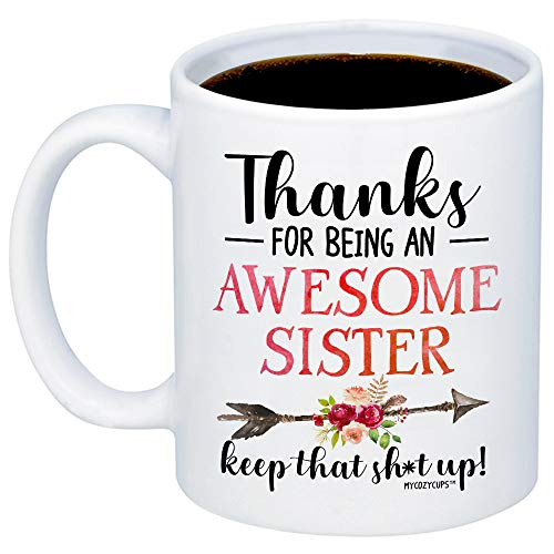MyCozyCups Funny Gifts For Sisters - Thank You For Being An Awesome Sister Keep That Sht Up Coffee Mugs - Sarcastic Unique Idea 11oz Cup For Best Friend, Sister, Sibling - Gift For Birthday, Christmas