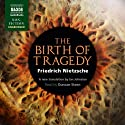 The Birth of Tragedy from the Spirit of Music Hörbuch von Friedrich Nietzsche Gesprochen von: Duncan Steen