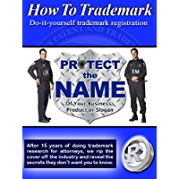 How To Trademark - Do it yourself Trademark Registration: Protect the name of your business, product or slogan