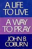 A Life to Live - A Way to Pray, John B. Coburn, 0816420793