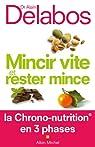 Mincir vite et rester mince : La Chrono-nutrition en 3 phases par Delabos