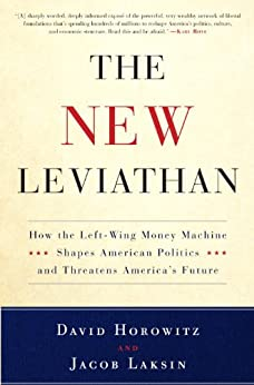 The New Leviathan: How the Left-Wing Money-Machine Shapes American Politics and Threatens America's Future by [Horowitz, David, Laksin, Jacob]