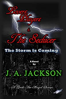 Lovers, Players & The Seducer: Contemporary Romance Seduction! The Storm is Coming by [Jackson, J. A., Jackson, Jerreece A.]