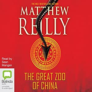 The Great Zoo of China Audiobook by Matthew Reilly Narrated by Sean Mangan