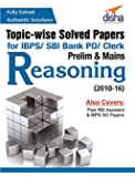 Topic-wise Solved Papers for IBPS/SBI Bank PO/Clerk Prelim & Mains (2010-16) Reasoning