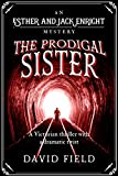 The Prodigal Sister: A Victorian thriller with a shocking twist (Esther & Jack Enright Mystery Book 3)