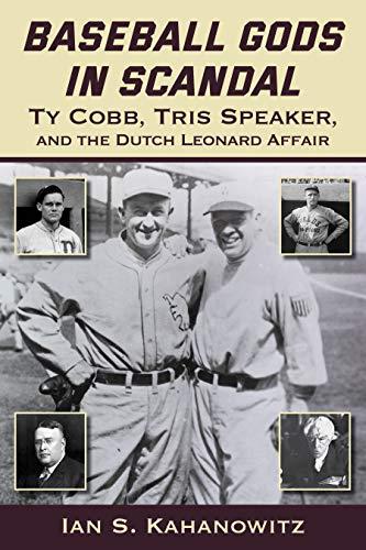 Baseball Gods in Scandal: Ty Cobb, Tris Speaker, and the Dutch Leonard Affair por Ian Kahanowitz