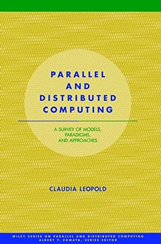 Parallel and Distributed Computing: A Survey of Models, Paradigms and Approaches by Claudia Leopold
