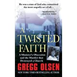 A Twisted Faith: A Minister's Obsession and the Murder That Destroyed a Church