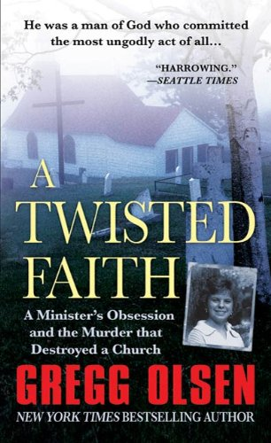 (A Twisted Faith: A Minister's Obsession and the Murder That Destroyed a Church)