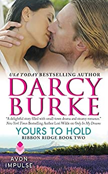 Yours to Hold: Ribbon Ridge Book Two by [Burke, Darcy]