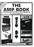 The AMP Book : A Guitarists Introductory Guide to Tube Amps, Brosnac, Donald, 0933224052