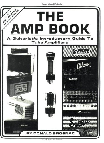 (The Amp Book: A Guitarist's Introductory Guide to Tube Amplifiers)