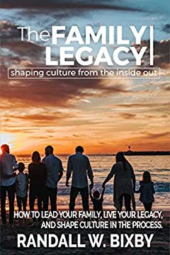 The Family Legacy - Shaping Culture from the Inside Out: How to Lead Your Family, Live Your Legacy, and Shape Culture in the Process