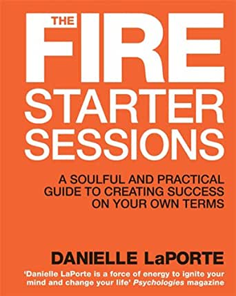 The Fire Starter Sessions - Kindle edition by Danielle LaPorte ...
