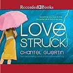 Love Struck | Chantel Guertin