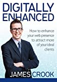img - for Digitally Enhanced: How To Enhance Your Web Presence To Attract More Of Your Ideal Clients book / textbook / text book