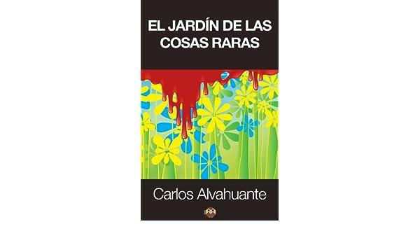 El jardín de las cosas raras eBook: Alvahuante, Carlos, Amarante, Editorial: Amazon.es: Tienda Kindle