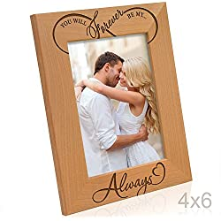 Kate Posh - You will forever be my Always - Infinity sign decor - Engraved Natural Wood Picture Frame - Wedding Gifts, Engagement Gifts, Christmas Gifts, Valentine's Day Gifts (4x6-Vertical)