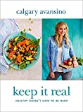 Keep it Real: Create a Healthy, Balanced and Delicious Life - For You and Your Family
