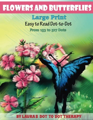 Read Online Flowers And Butterflies- Large Print Easy To Read Dot-to-Dot: From 153 to 527 Dots (Fun Dot to Dot for Adults) (Volume 10) pdf epub