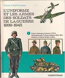 uniforme et les armes des soldats de la guerre 1939-1945 t2: Funcken