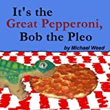 It's the Great Pepperoni, Bob the Pleo