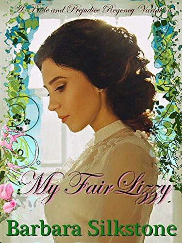 My Fair Lizzy: A Pride and Prejudice Regency Variation
