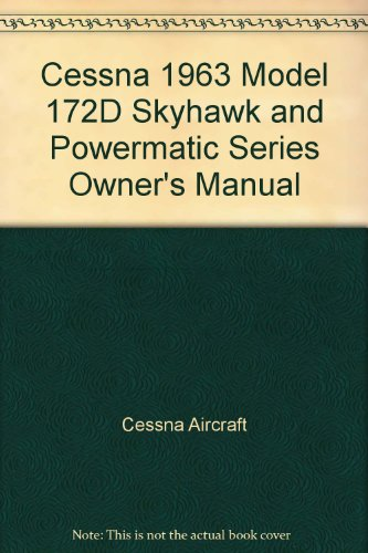 Cessna 1963 Model 172D Skyhawk and Powermatic Series Owner's Manual (Skyhawk Series)