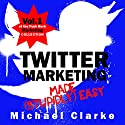 Twitter Marketing Made (Stupidly) Easy: Punk Rock Marketing Collection, Book 1 Audiobook by Michael Clarke Narrated by Gregory Zarcone