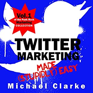Twitter Marketing Made (Stupidly) Easy Audiobook