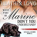What Part of Marine Don't You Understand?: The Challenge Series, Book 5 | Heather Long