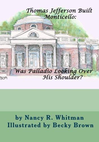 Thomas Jefferson Built Monticello:  Was Palladio Looking Over His Shoulder?