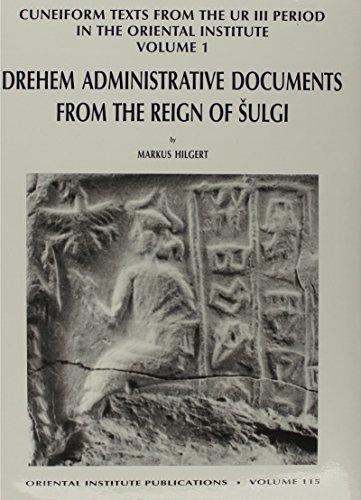 Cuneiform Texts from the Ur III Period in the Oriental Institute, Volume 1: Drehem Administrative Documents from the Reign of Shulgi (Oriental Institute Publications)
