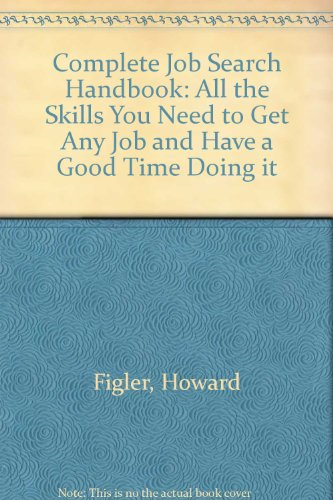 The Complete Job-Search Handbook: All the Skills You Need to Get Any Job and Have a Good Time Doing It