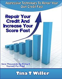 Repair Your Credit  and  Increase Your Score Fast Book: Guaranteed Aggressive Techniques to Repair Your Own  Credit Fast  with Sample Letters by [Willer, Tina]