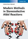 Modern Methods in Stereoselective Aldol Reactions, , 3527332057