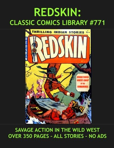 Download Redskin Comics Collection: Classic Comics Library #771 Giant 350 Pages Volume: Email For Our Full Catalog of Classic Comic Reprints! pdf