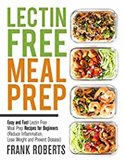 Lectin Free Meal Prep Cookbook: Easy and Fast Lectin Free Meal Prep Recipes for Beginners (Reduce Inflammation, Lose Weight and Prevent Disease)