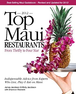 Top Maui Restaurants 2012: From Thrifty to Four Star: Independent Advice from Experts Who Live, Play & Eat on Maui by [Jacobson, Molly, Jacobson, James]
