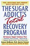 The Sugar Addict's Total Recovery Program: All-Natural, Simple Solutions That Eliminate Food Cravings, Build Energy, Enhance Mental Focus, Heal Depression